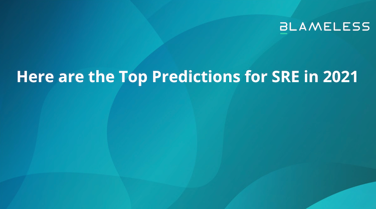 Here are the Top Predictions for SRE in 2021