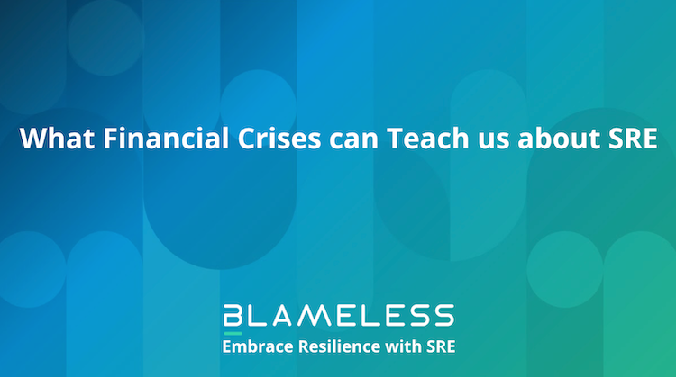 What Financial Crises can Teach us about SRE