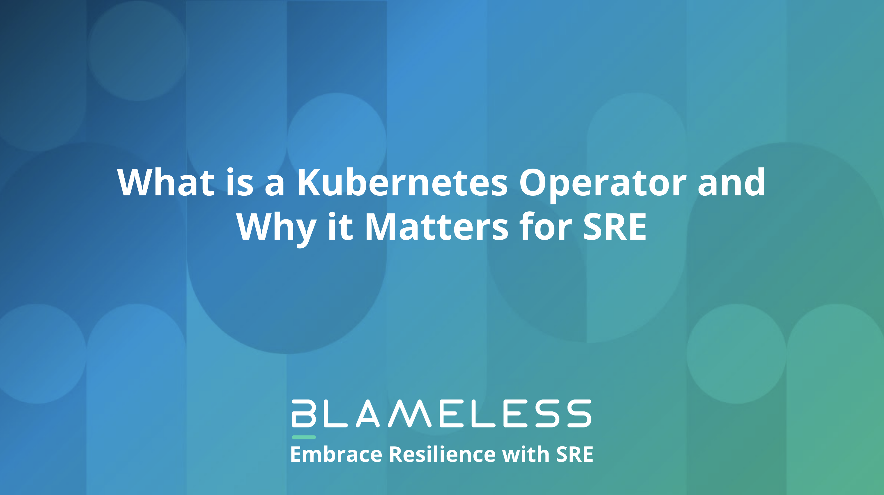 What is a Kubernetes Operator and Why it Matters for SRE