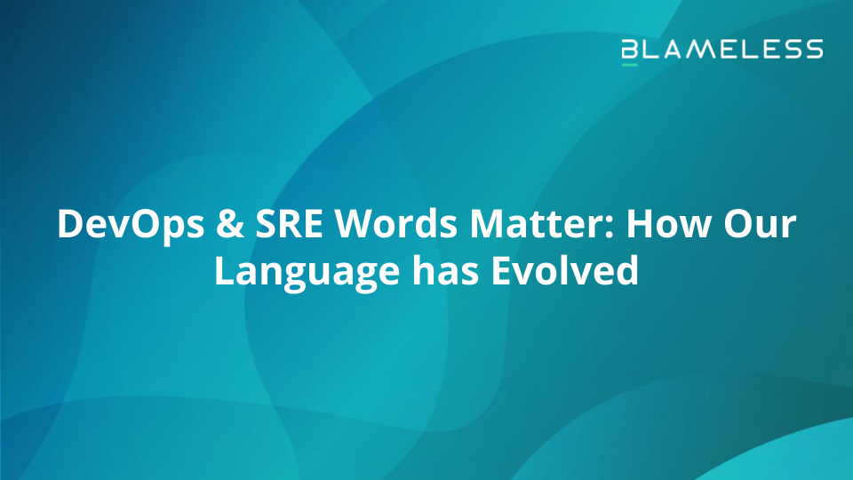 DevOps & SRE Words Matter: How Our Language has Evolved