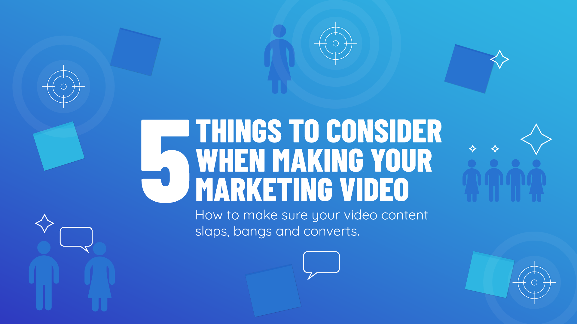 5 things to consider when making your marketing video