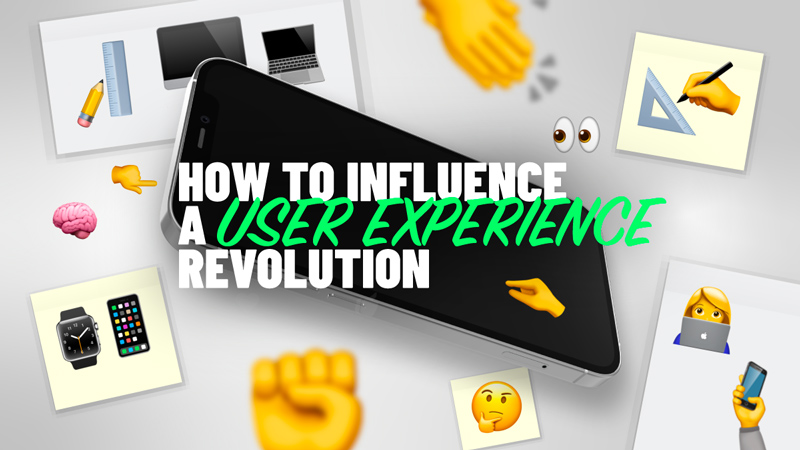 How to influence a user experience revolution
