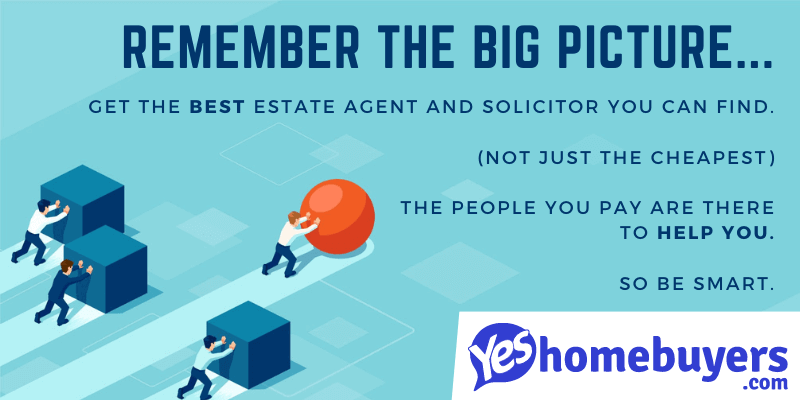 Advice on choosing estate agents and solicitors. Don't just go with the cheapest - concentrate on getting the best you can.