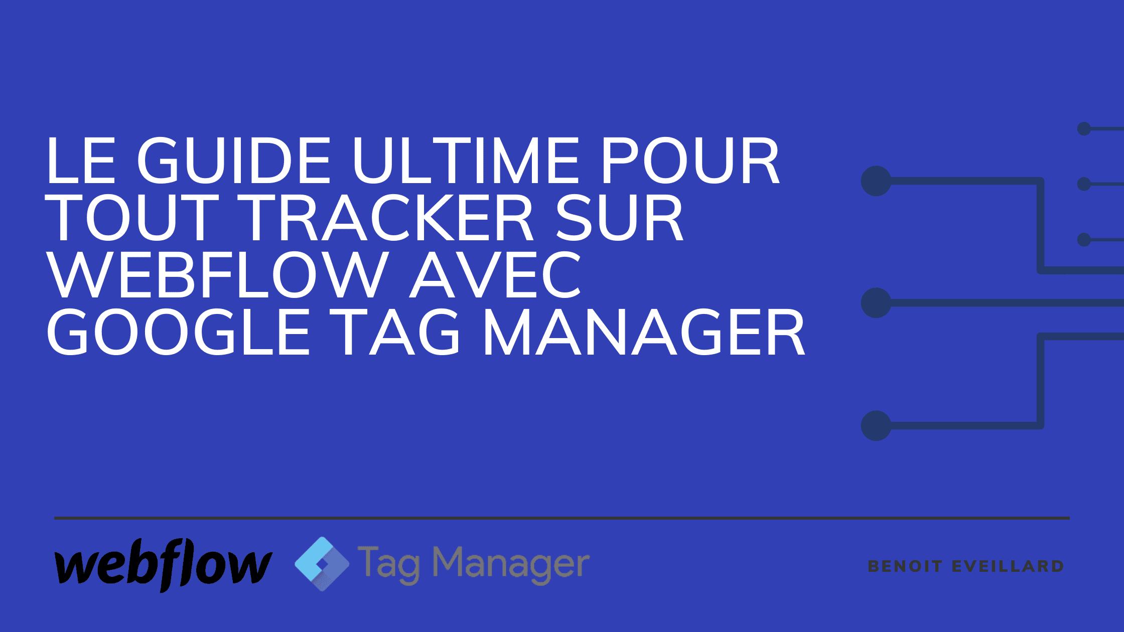 Le guide ultime pour tout tracker sur Webflow avec Google Tag Manager