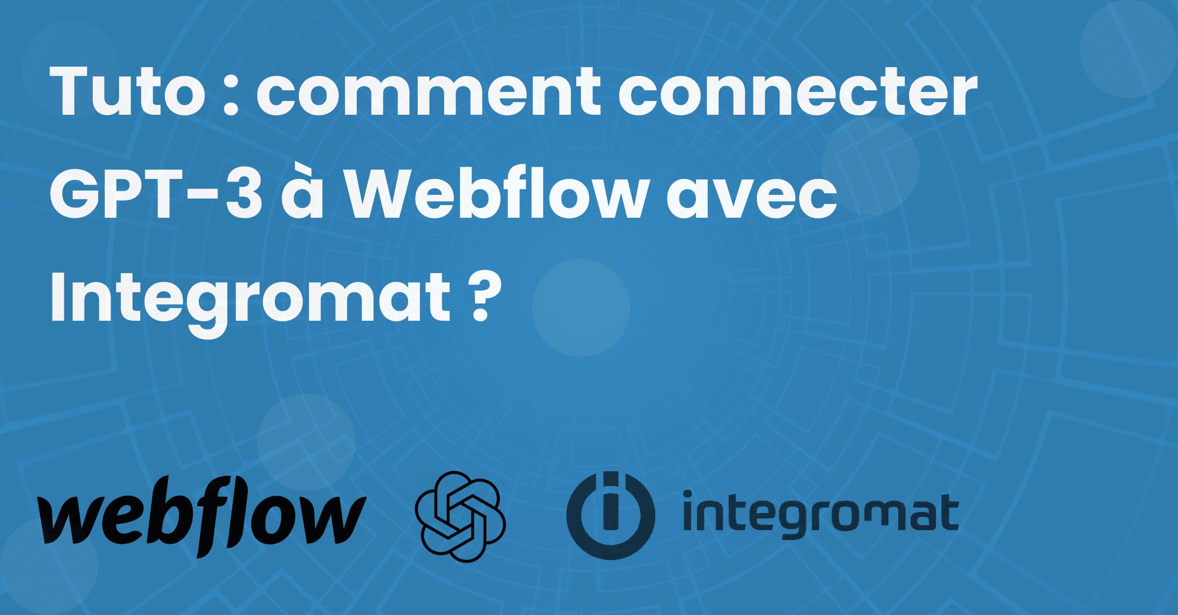 Tuto : comment connecter GPT-3 à Webflow avec Integromat ?