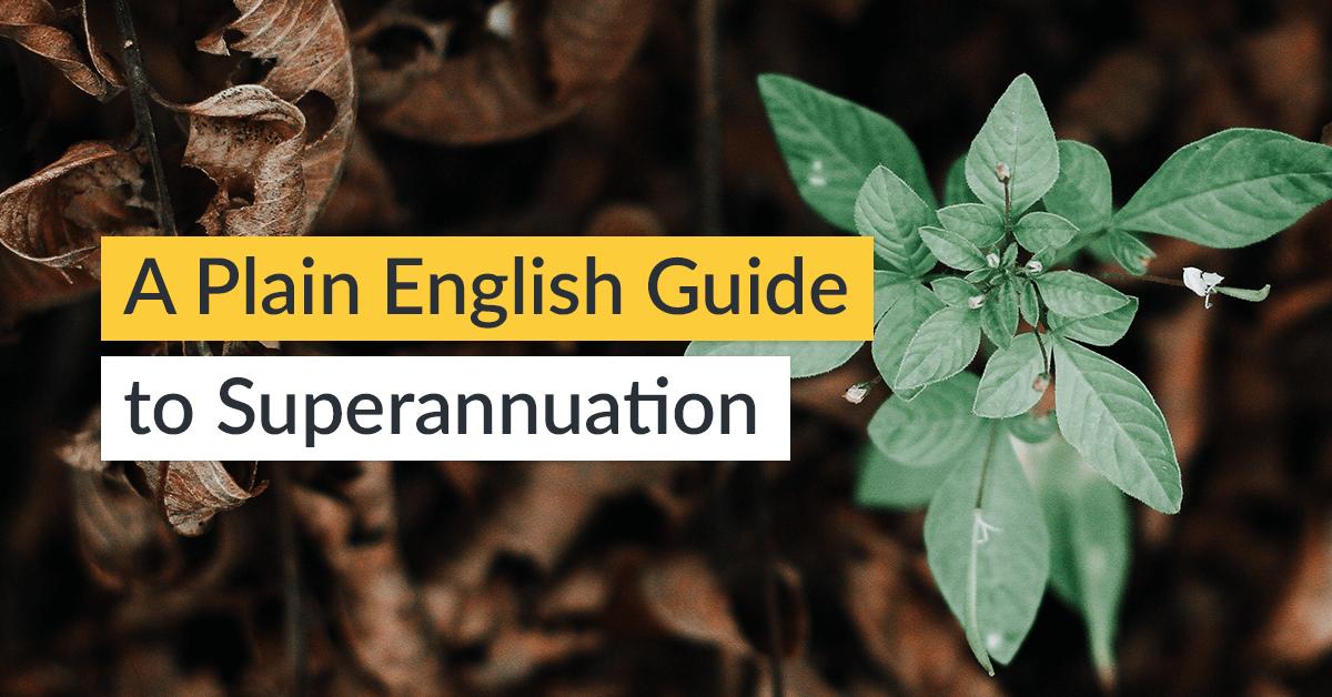 A Plain English Guide to Superannuation