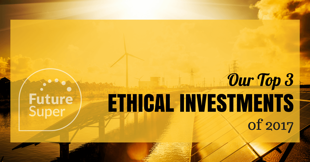 Top 3 Ethical Investments in 2017