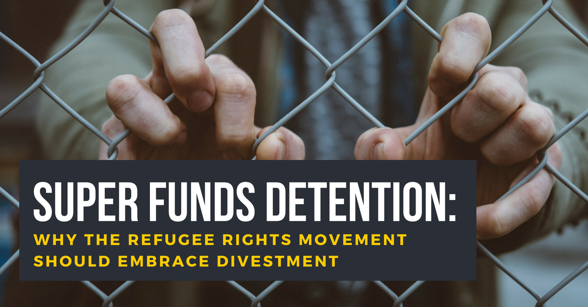 Super Funds Detention: why the refugee rights movement should embrace divestment