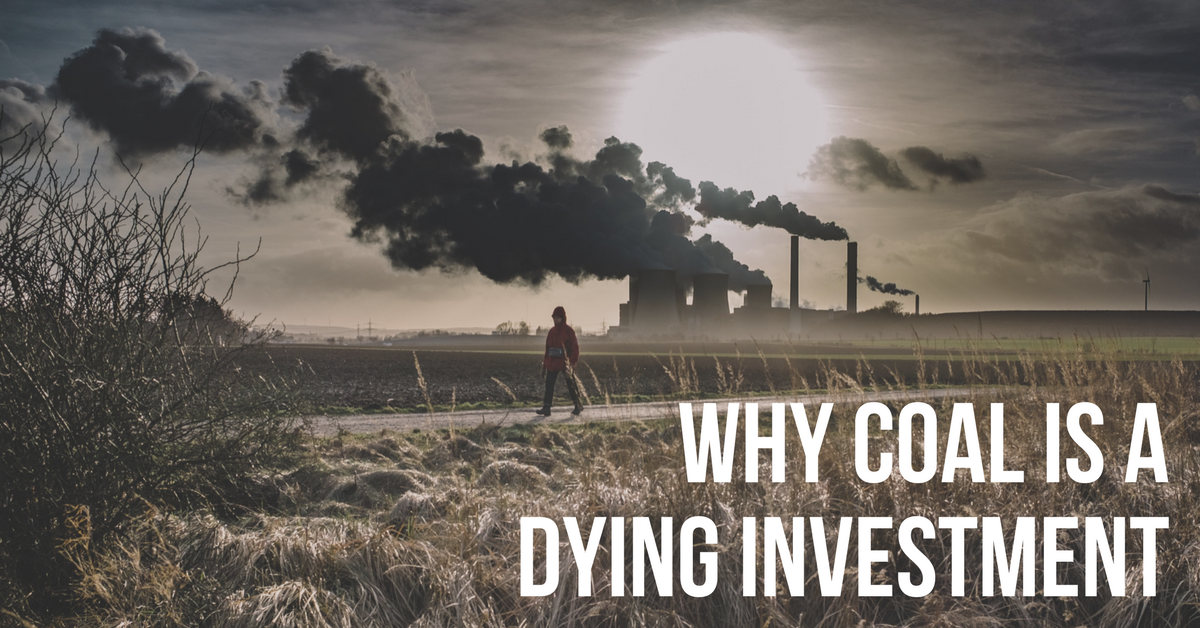 Why Coal is a Dying Investment