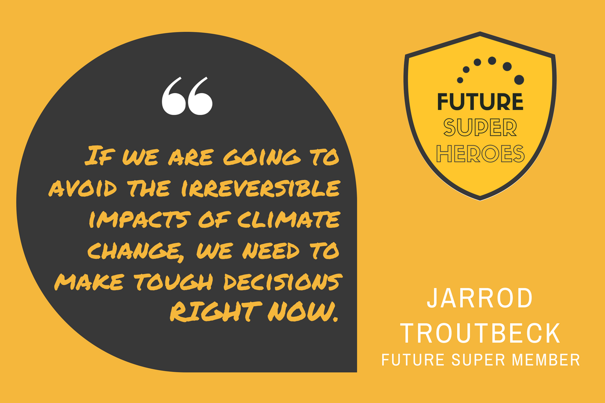 "Quote by Jarrod Troutbeck ""if we are going to avoid the irreversible impacts of climate change, we need to make tough decisions right now."