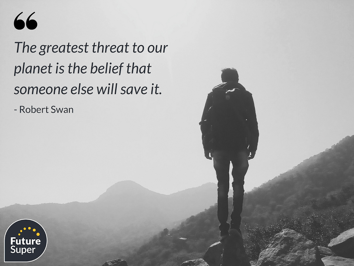 Image of man on mountain with a quote: The greatest threat to our planet is the belief thats someone else will save it. By Robert Swan
