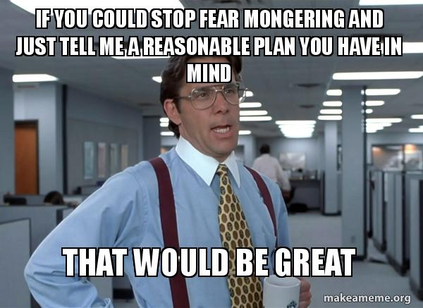 """image of man with glasses with caption """"If you could stop fear and mongering and just tell me a reasonable plan you have in mind... That would be great"""""""