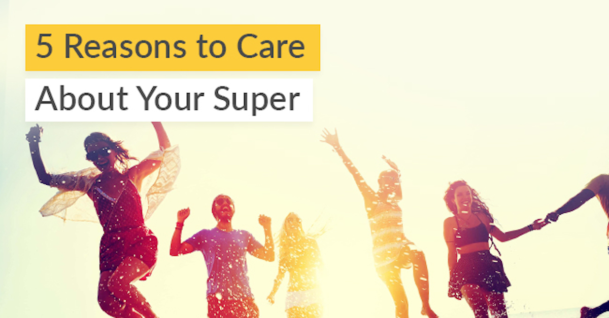 5 Reasons to Care About Your Super