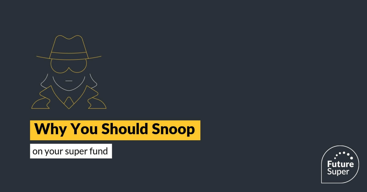 Why You Should Snoop On Your Super Fund