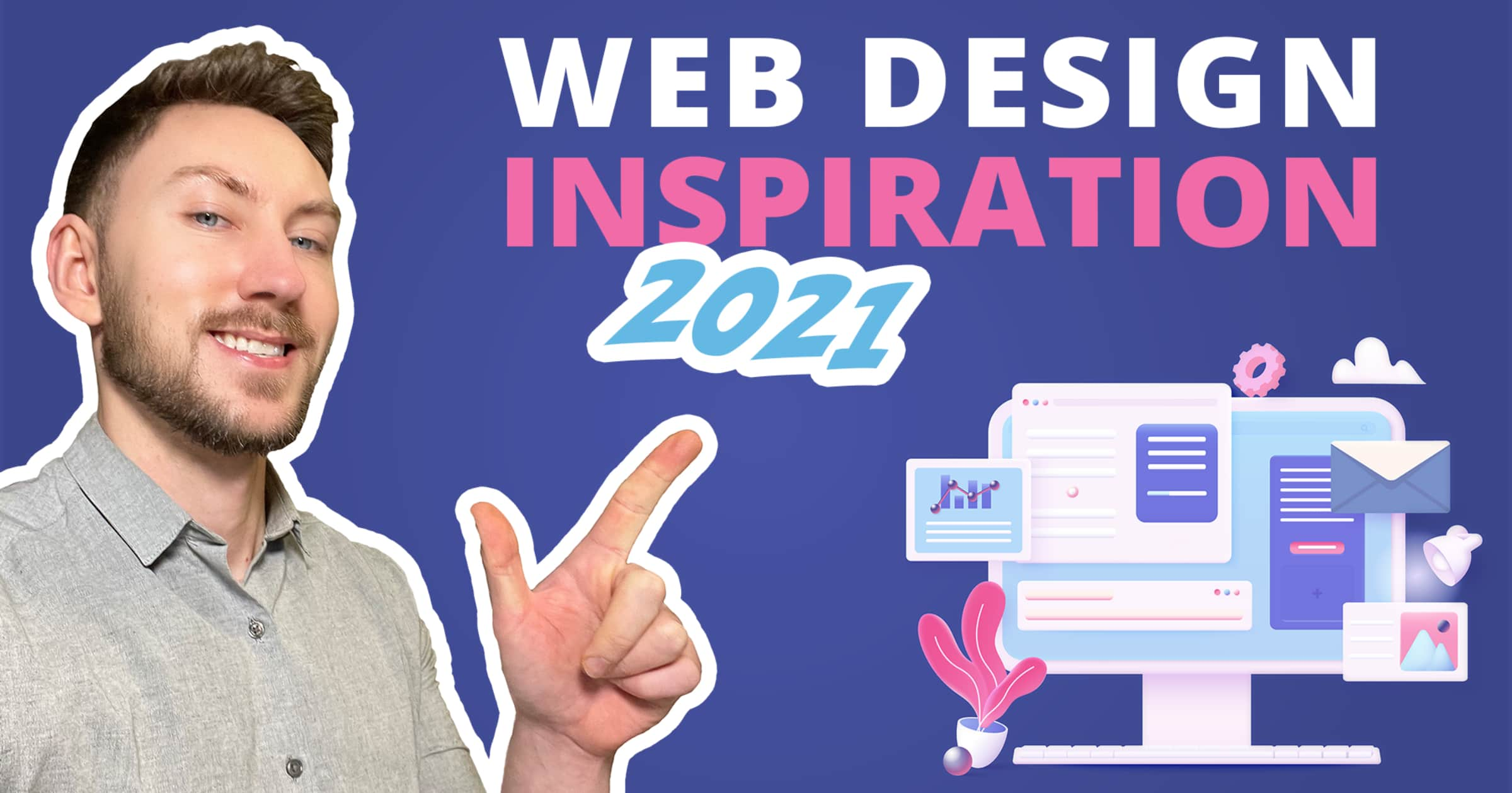 A picture of Aidan Quigley pointing at the words 'Web Design Inspiration 2021' with a 3d illustration of a computer and UI elements in the bottom right hand corner.