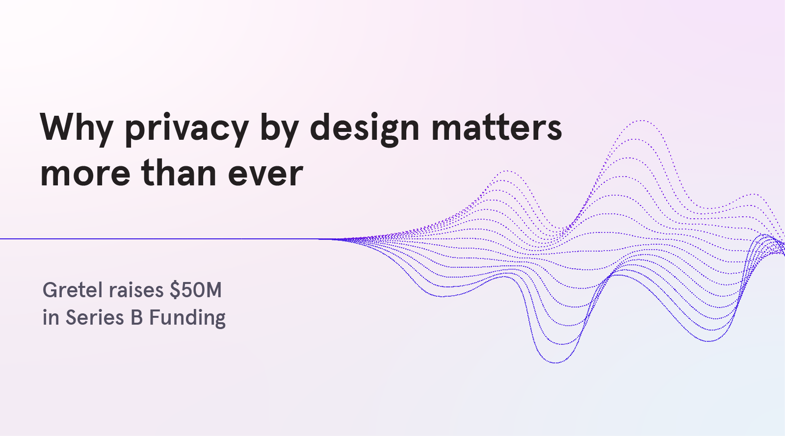Why privacy by design matters more than ever