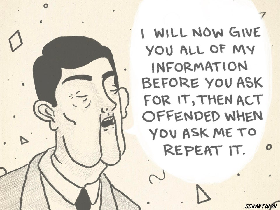 r/funny - I WILL NOW GIVE YOU ALL OF MY INFORMATION BEFORE YOU ASK FOR IT T,THEN ACT OFFENDED WHEN yOu ASK ME TO REPEAT IT. D SERANTWON