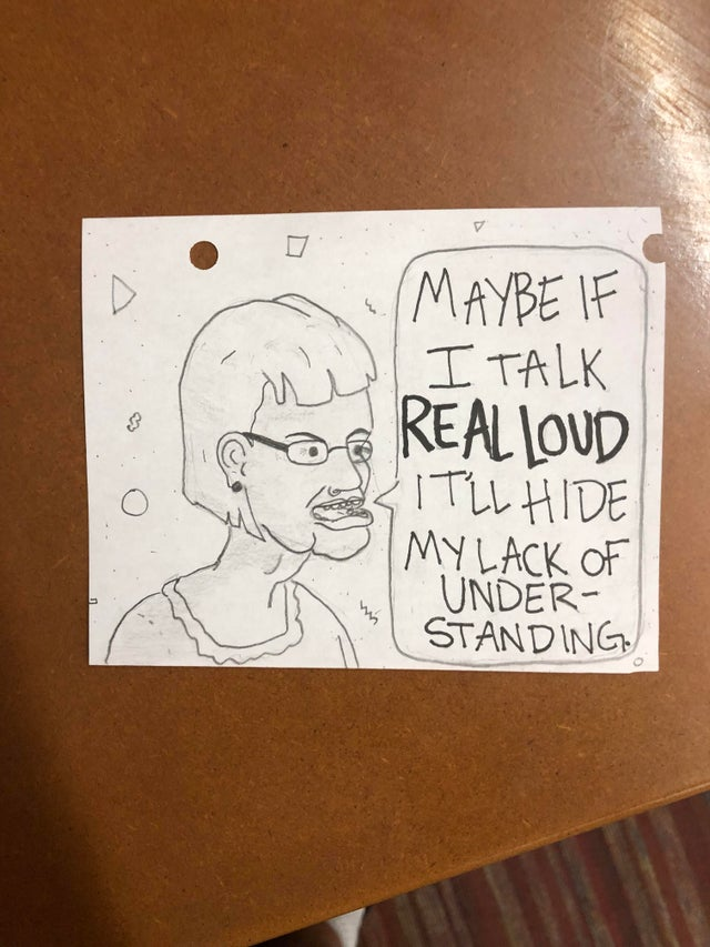 r/funny - MAYBE IF I TALK REAL LOuD IT'LL HIDE MY /LACK OF UNDER- STANDING.