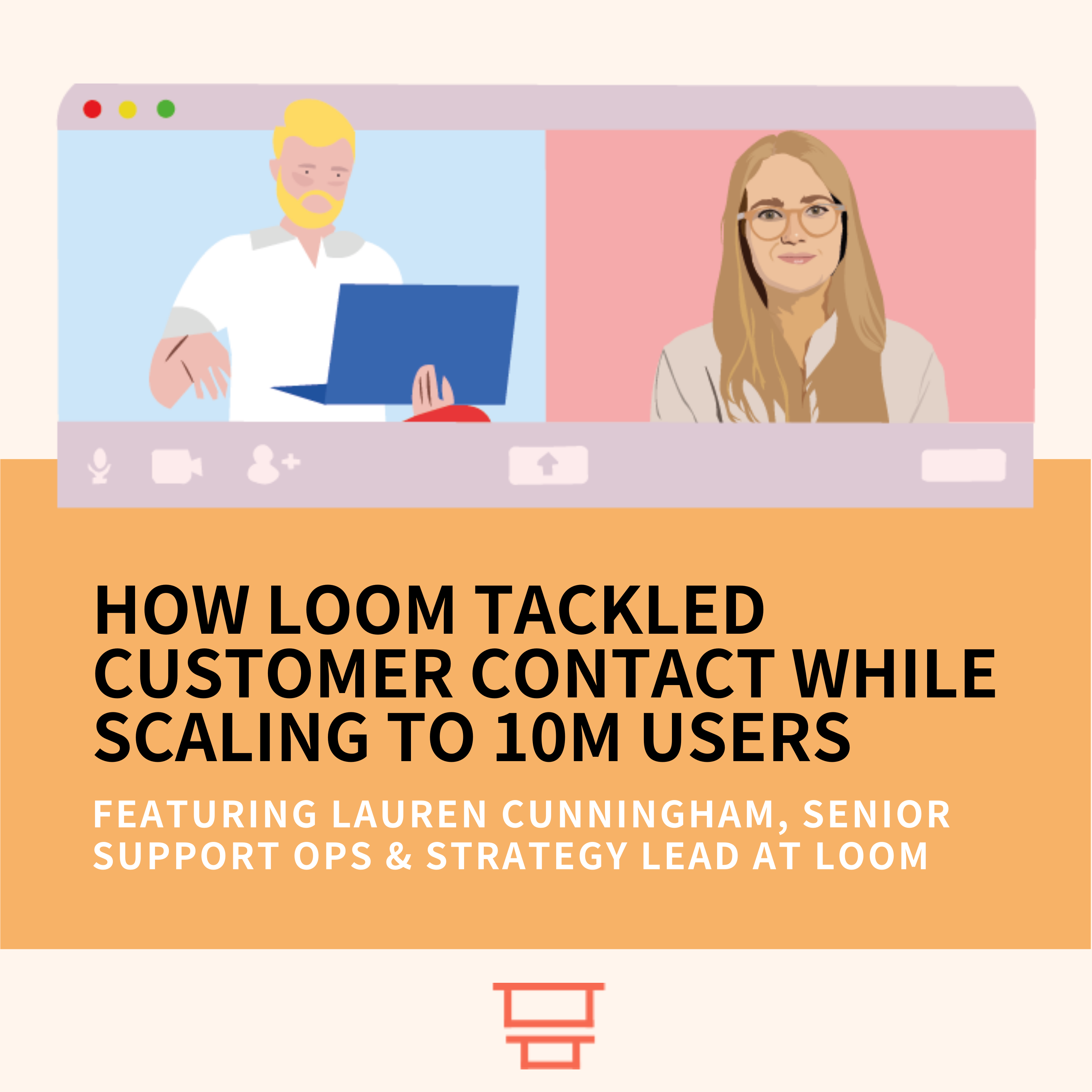 Interview with Lauren Cunningham, Senior Support Ops & Strategy Lead at Loom