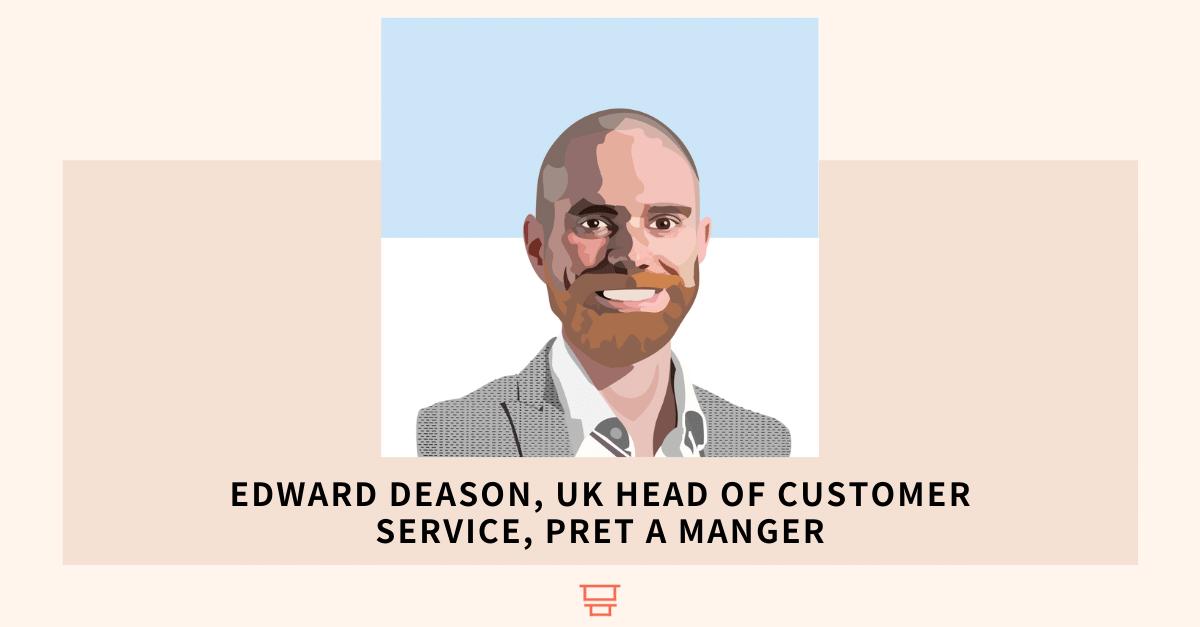 Edward Deason, UK Head of Customer Service, Pret a Manger