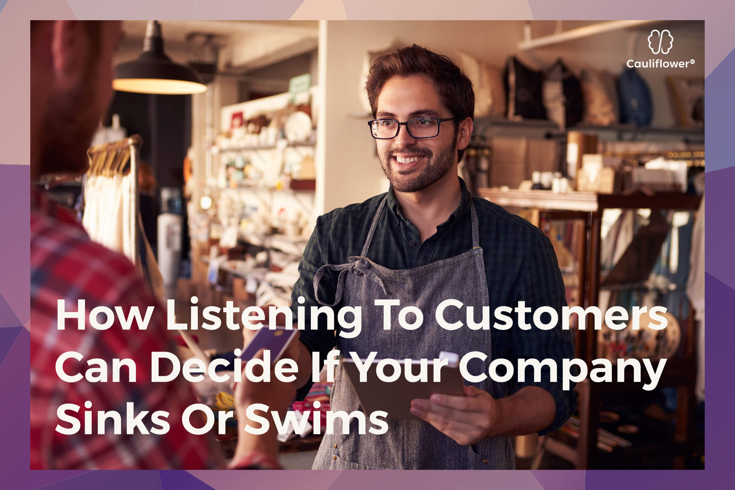 How Listening To Customers Can Decide If Your Company Sinks Or Swims