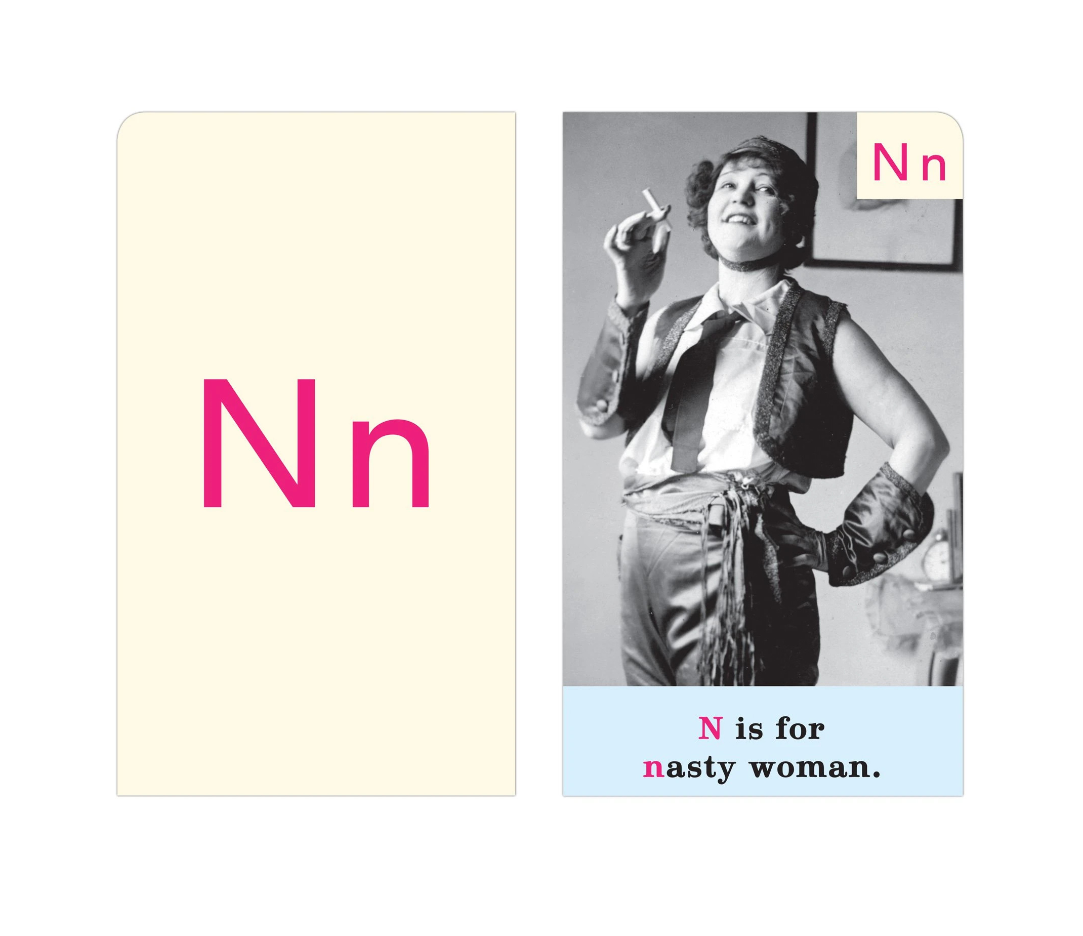 The letter card N stands for Nasty Woman. The front of the card is a cream color paper with the letter N on it in hot pink. The back of the card features an image of a woman holding a cigarette standing proudly.