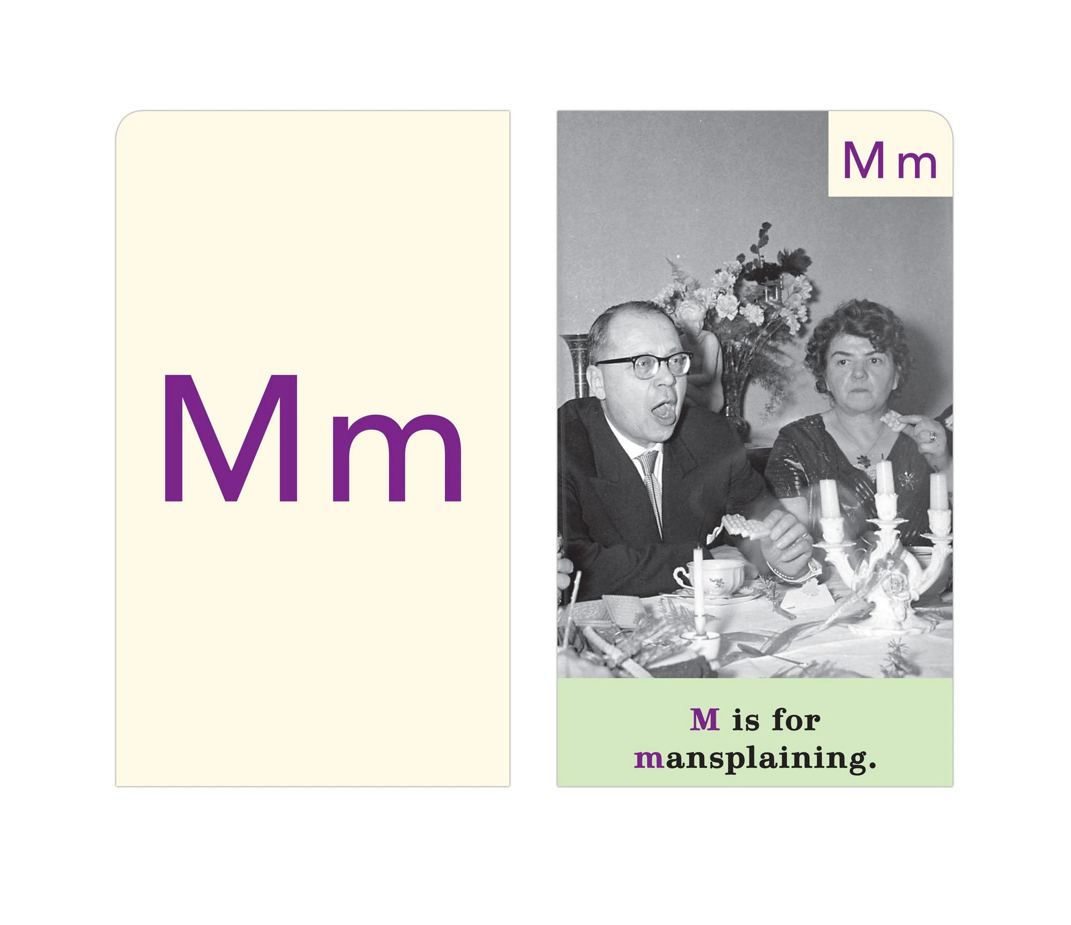 The letter card M stands for mansplaining. The front of the card is a cream color paper with the letter M on it in purple. The back of the card features an image of a woman looking displeased next to a man with glasses with his mouth open at the dinner table.