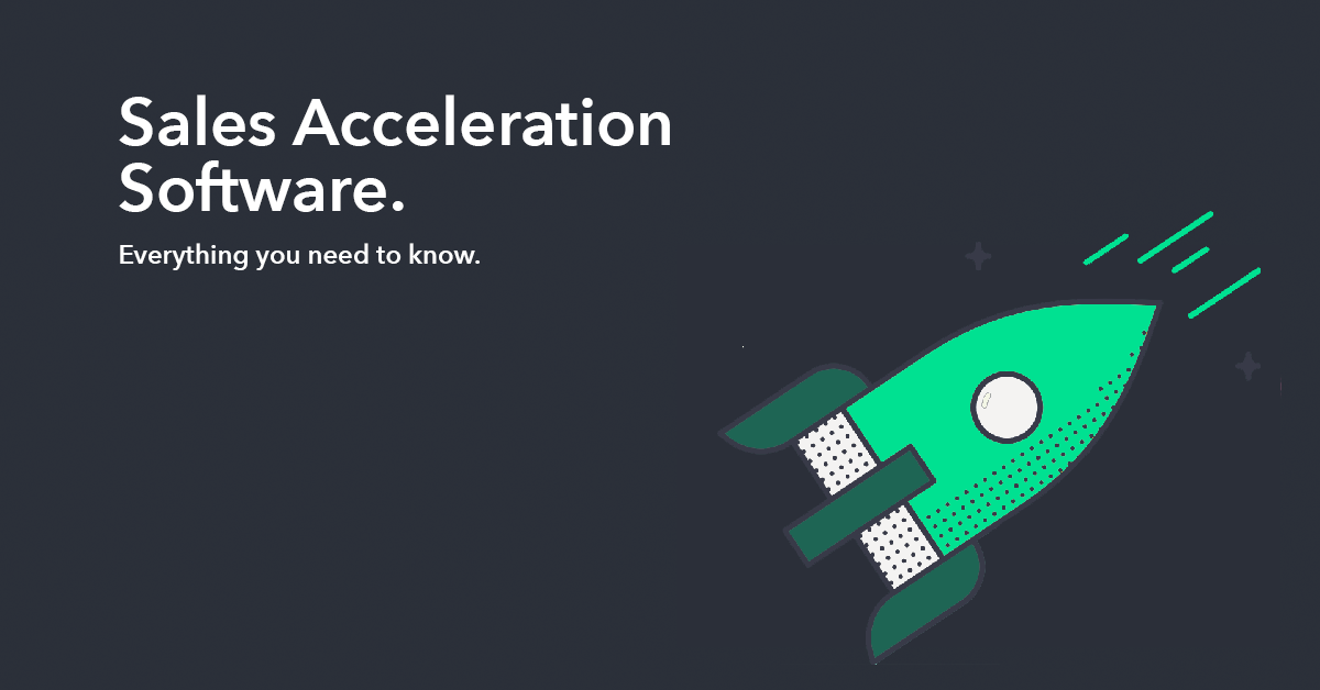 Everything You Need to Know About Sales Acceleration Software