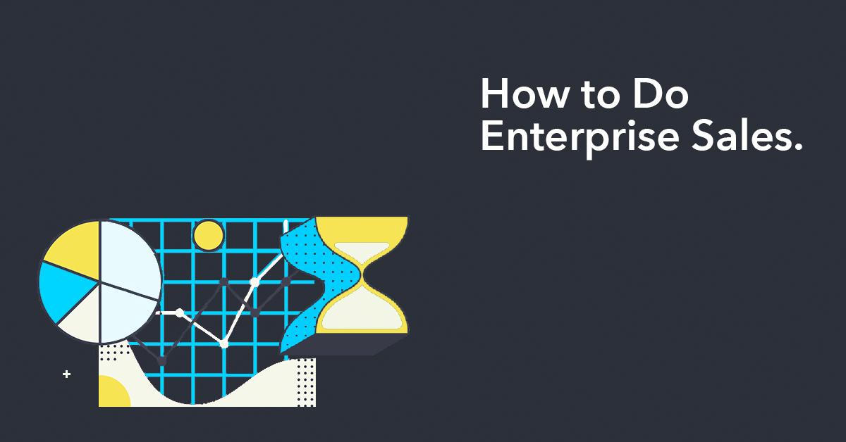 How to Do Enterprise Sales