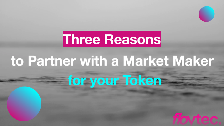 Three Reasons Why You Must Partner with a Market Maker for Your Token