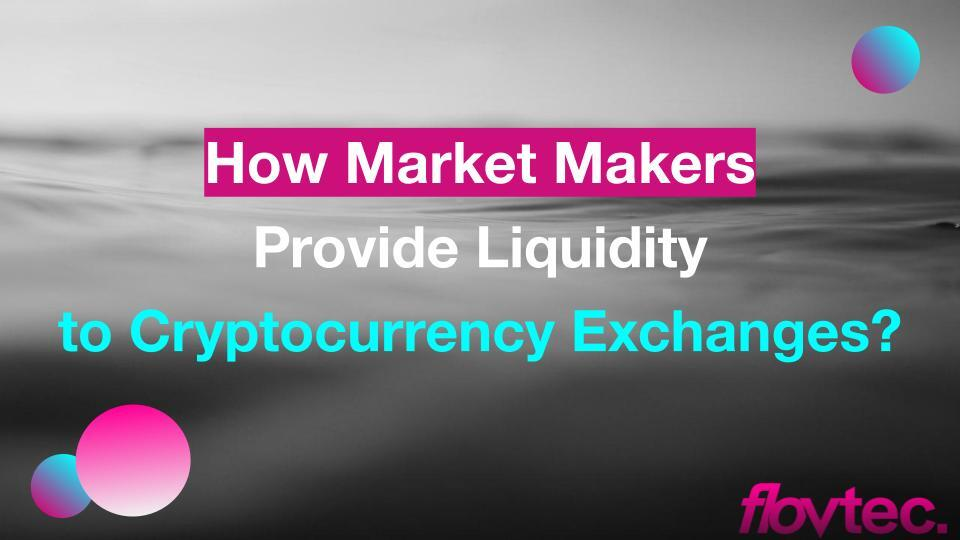 How Market Makers Provide Liquidity to Cryptocurrency Exchanges?