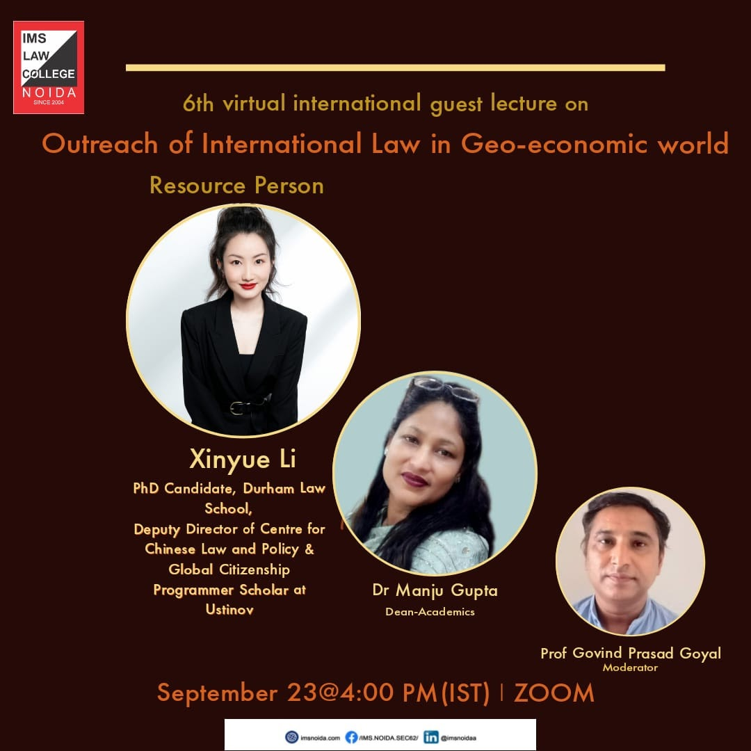 """6TH VIRTUAL INTERNATIONAL GUEST LECTURE ON """"OUTREACH OF INTERNATIONAL LAW IN GEO-ECONOMIC WORLD"""" BY IMS LAW COLLEGE, NOIDA"""