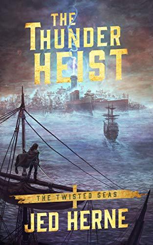 The Thunder Heist (Twisted Seas # 1)