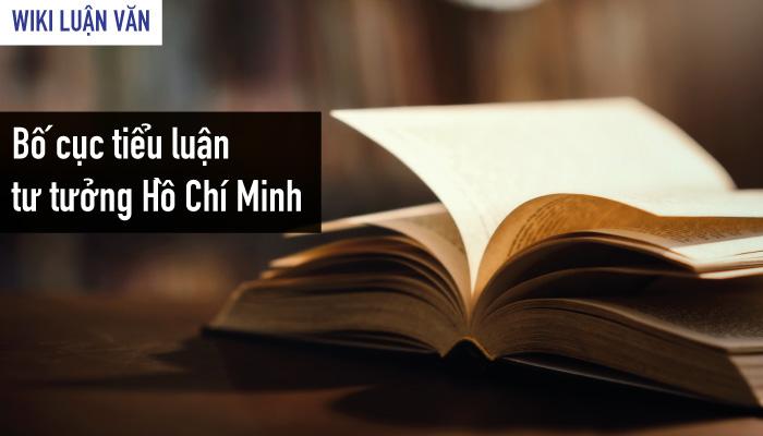 Bố cục chung cho bài tiểu luận tư tưởng Hồ Chí Minh