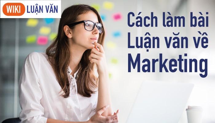 Cách làm bài luận văn marketing