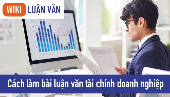 Cách làm bài luận văn tài chính doanh nghiệp