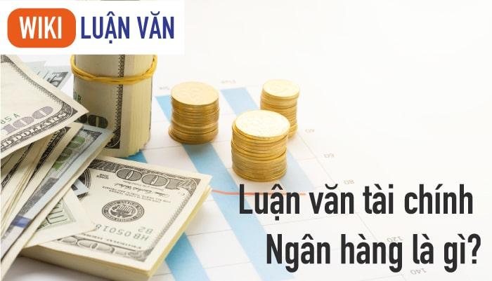 Hướng dẫn chi tiết làm luận văn tài chính ngân hàng