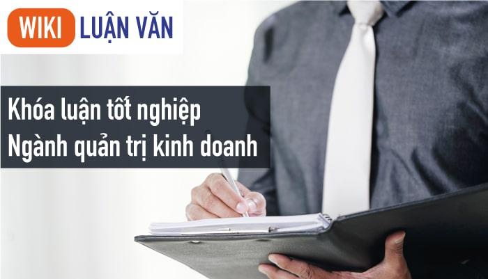 Tổng hợp đề tài khóa luận tốt nghiệp ngành quản trị kinh doanh hay nhất