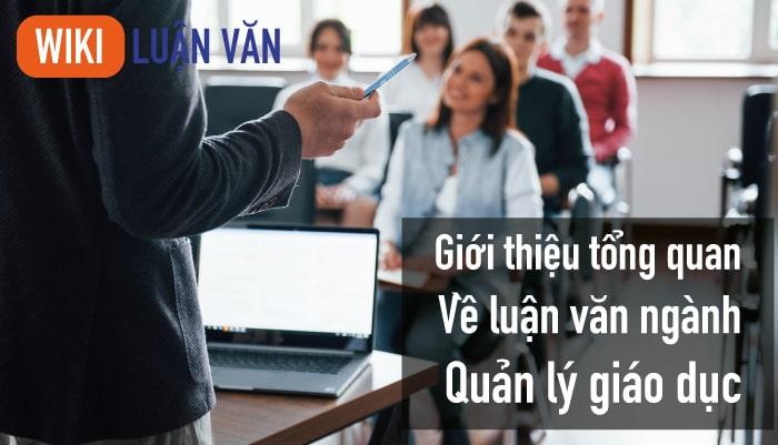 Giới thiệu tổng quan về luận văn ngành quản lý giáo dục