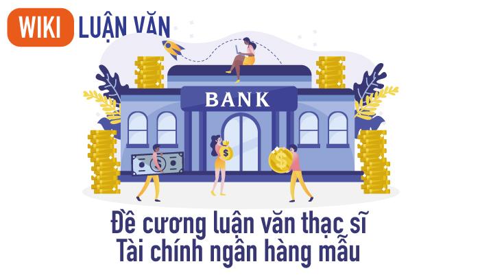 Đề cương luận văn thạc sĩ tài chính ngân hàng mẫu