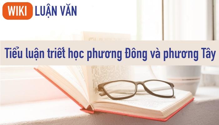 Tiểu luận triết học phương Đông và phương Tây