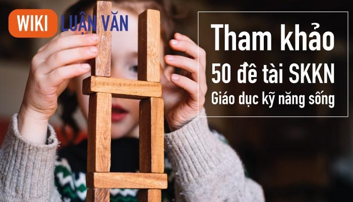 Tham khảo 50 đề tài sáng kiến kinh nghiệm giáo dục kỹ năng sống