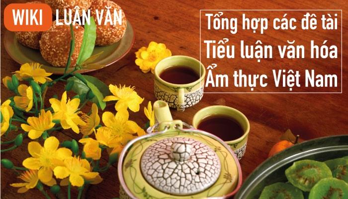 Tổng hợp các đề tài tiểu luận văn hóa ẩm thực Việt Nam