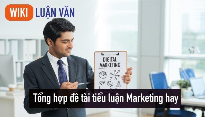 Tổng hợp đề tài tiểu luận Marketing hay và mới nhất