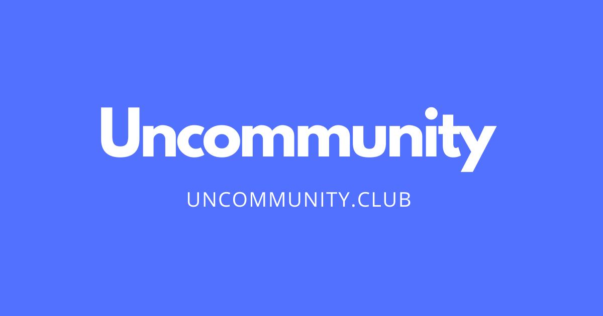 The future of Internet is communities - Uncommunity