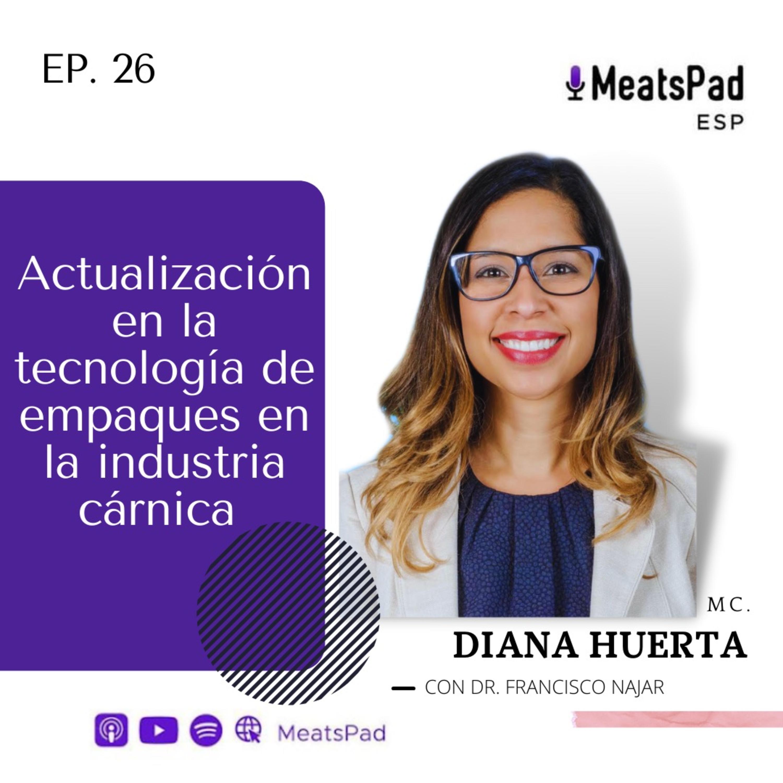Actualización en la tecnología de empaques en la industria cárnica - Diana Huerta, MS