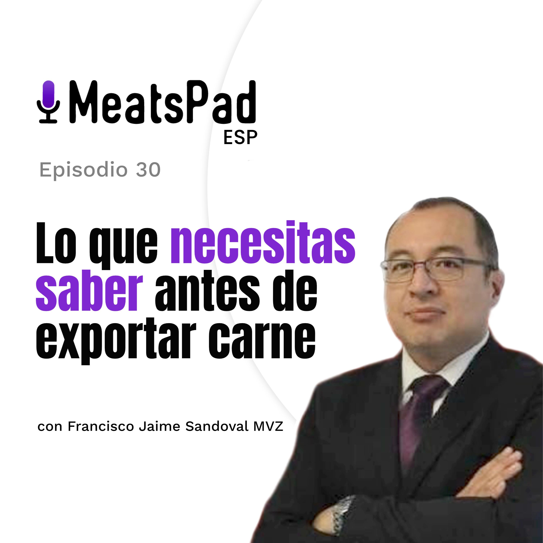 Lo que necesitas saber antes de exportar carne – MVZ Francisco Jaime