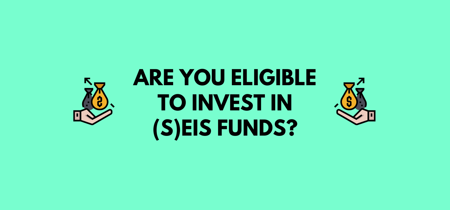 Be sure you are able to invest in SEIS and EIS by checking whether you are eligible according to the UK government.