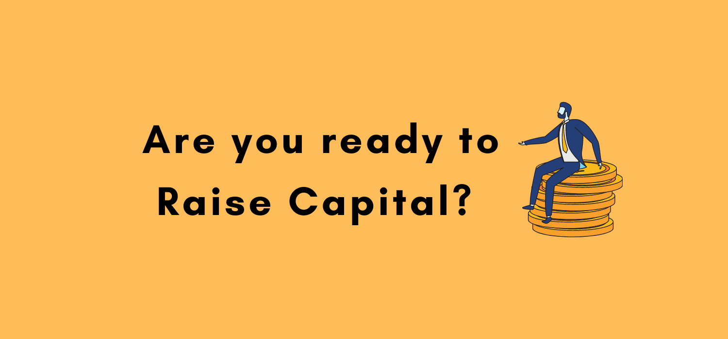 Raising capital is a crucial part of your start-up journey. But before you explore your funding options, it's important you consider whether you're ready to raise capital. To help guide your thoughts