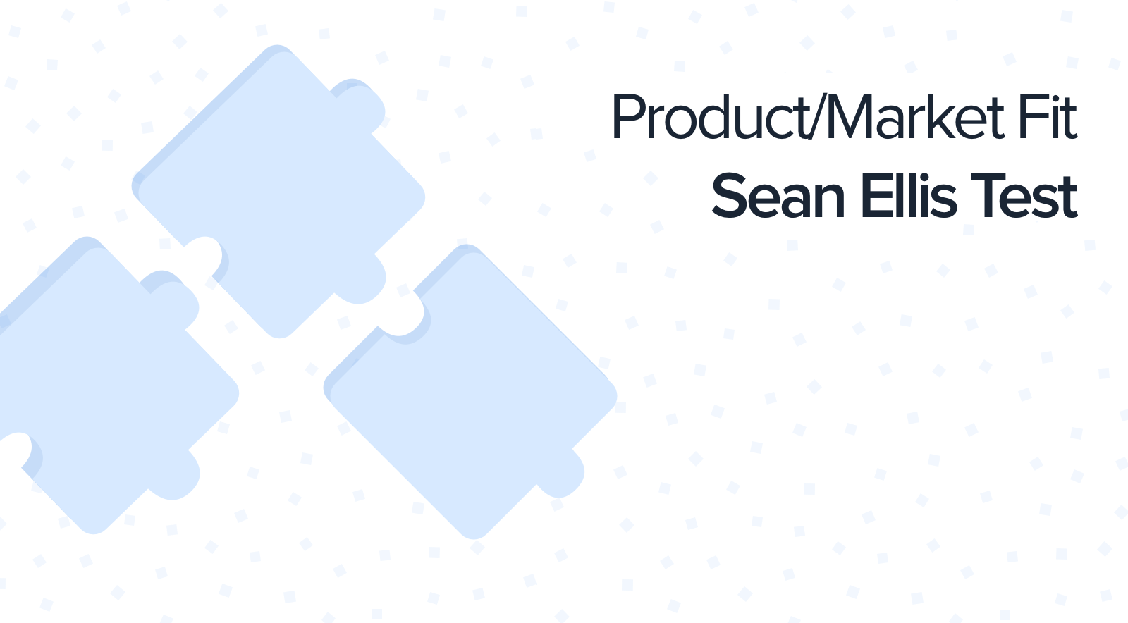 Sean Ellis Test: A Successful Method to Figure Out Product/Market Fit